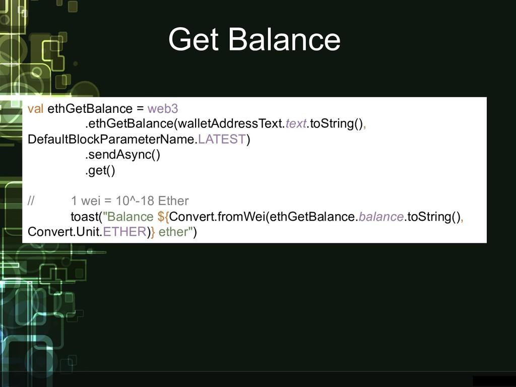 Get Balance val ethGetBalance = web3 .ethGetBal...