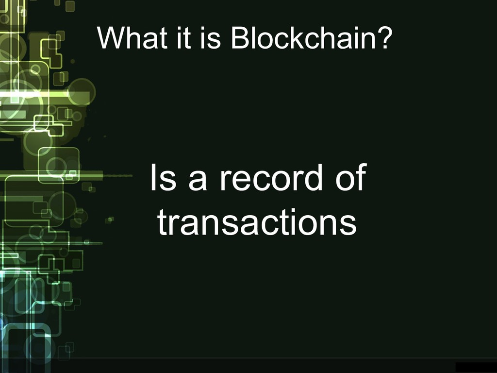 What it is Blockchain? Is a record of transacti...