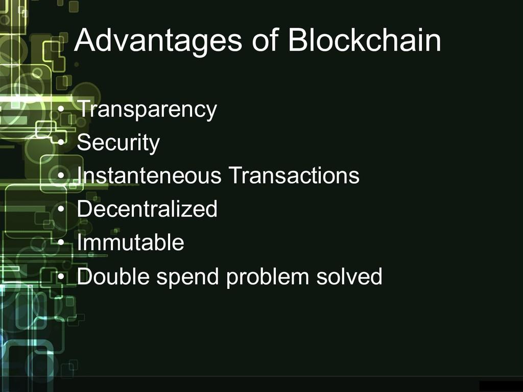 Advantages of Blockchain • Transparency • Secur...
