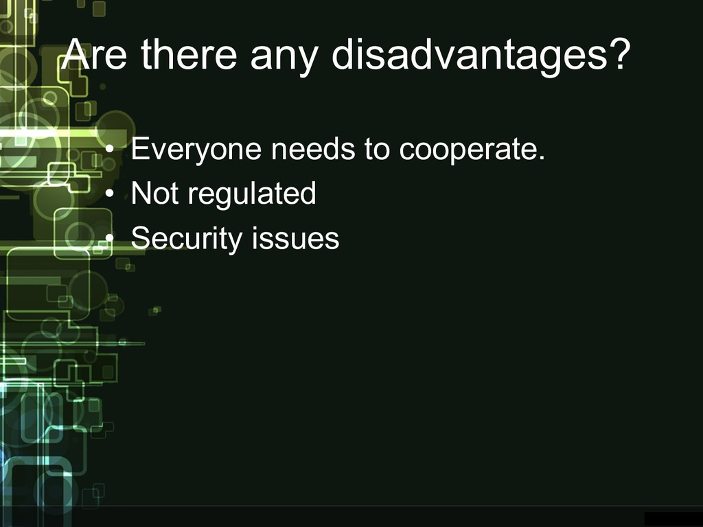 Are there any disadvantages? • Everyone needs t...