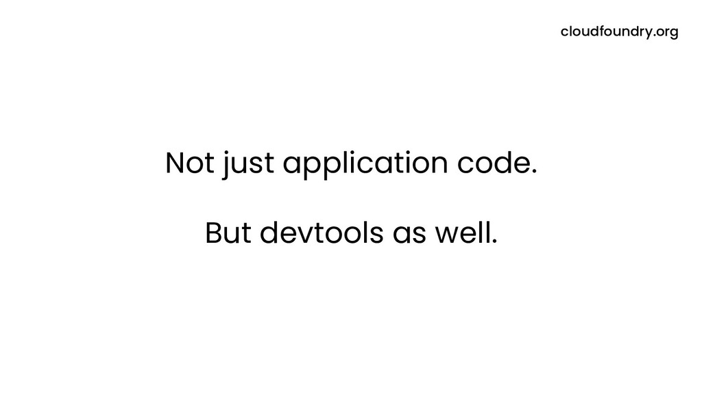 Not just application code. But devtools as well...
