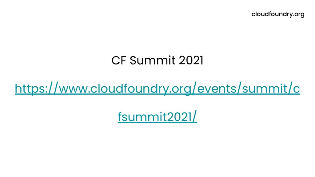 CF Summit 2021 https://www.cloudfoundry.org/eve...