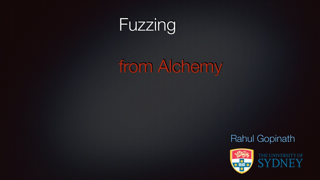 Fuzzing from Alchemy Rahul Gopinath