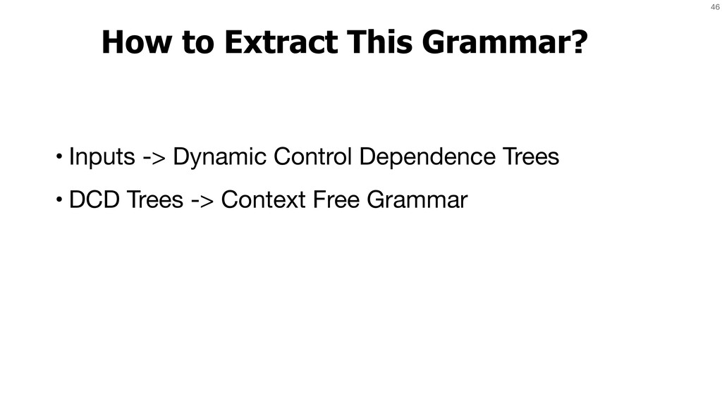 46 How to Extract This Grammar? • Inputs -> Dyn...