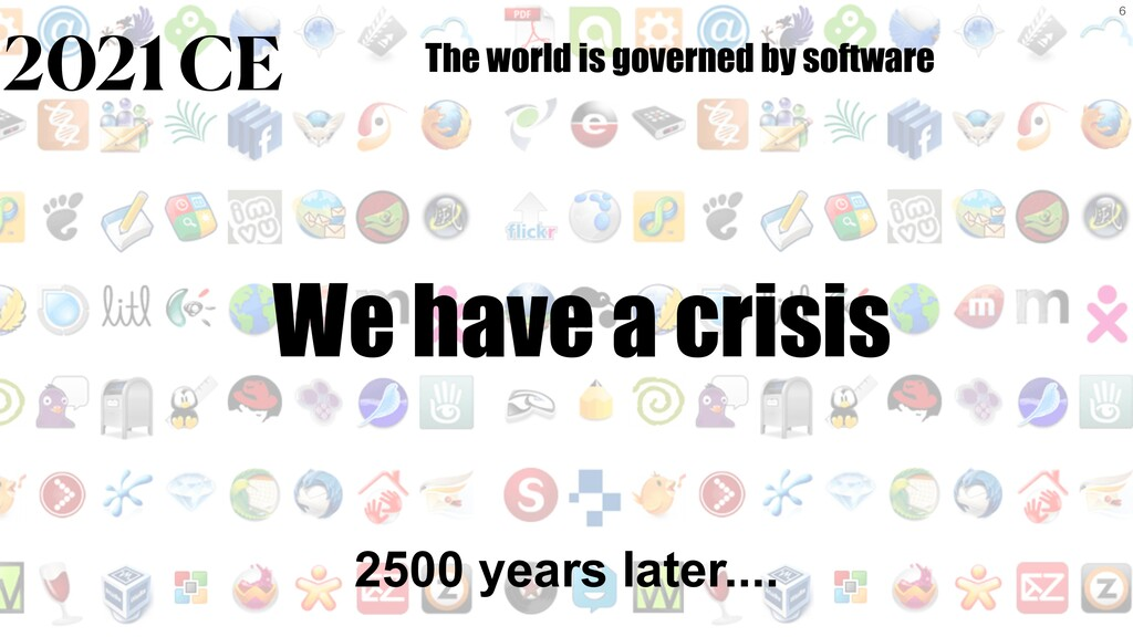 6 2500 years later.... 2021 CE We have a crisis...
