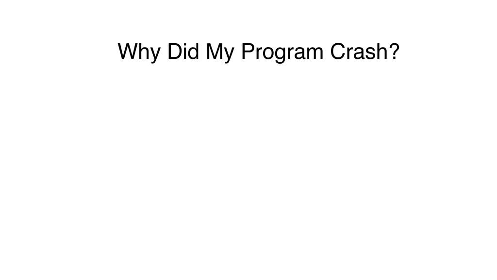 Why Did My Program Crash?