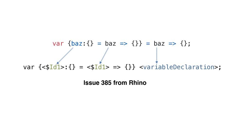 var {baz:{} = baz => {}} = baz => {}; Issue 385...