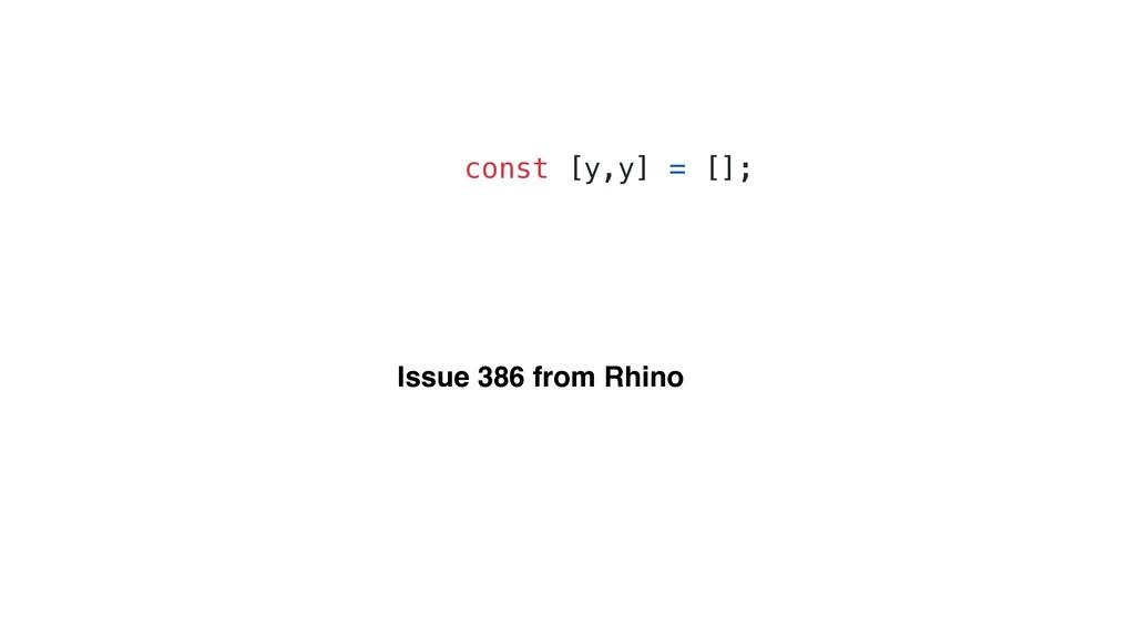 const [y,y] = []; Issue 386 from Rhino