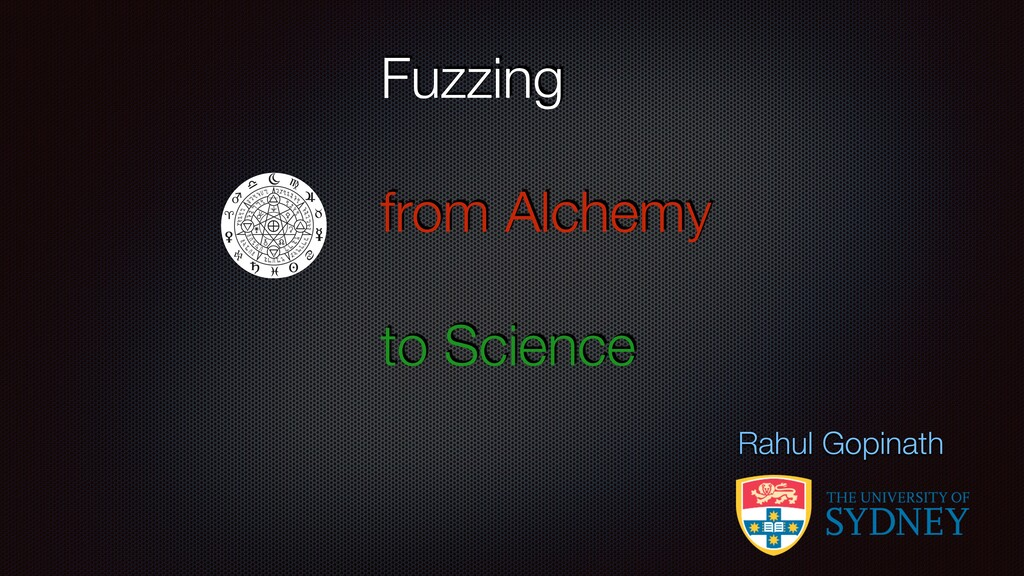 Fuzzing from Alchemy to Science Rahul Gopinath