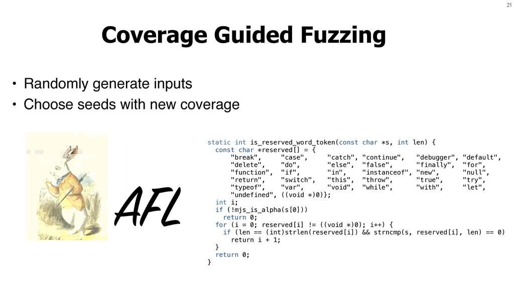 21 Coverage Guided Fuzzing • Randomly generate ...