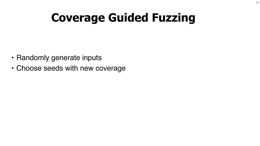22 Coverage Guided Fuzzing • Randomly generate ...