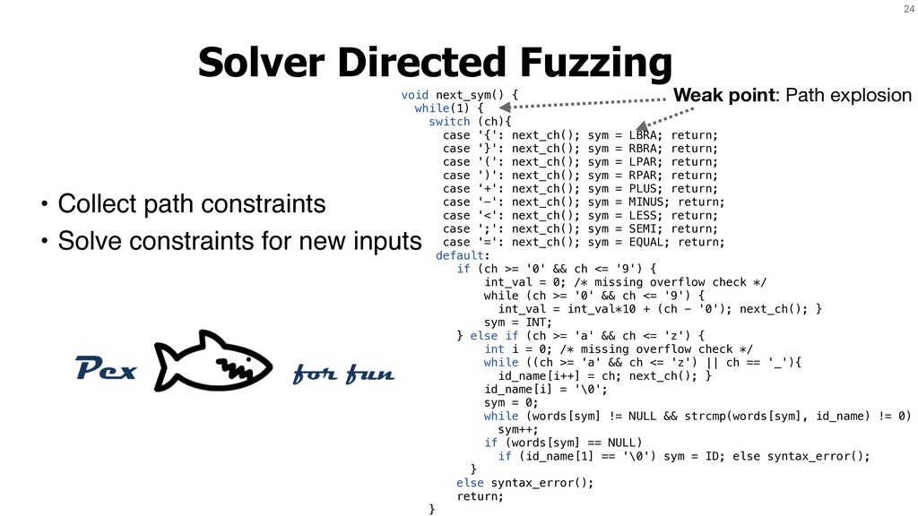 24 Solver Directed Fuzzing • Collect path const...