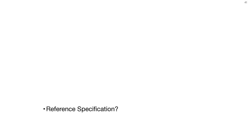 41 •Reference Specification?