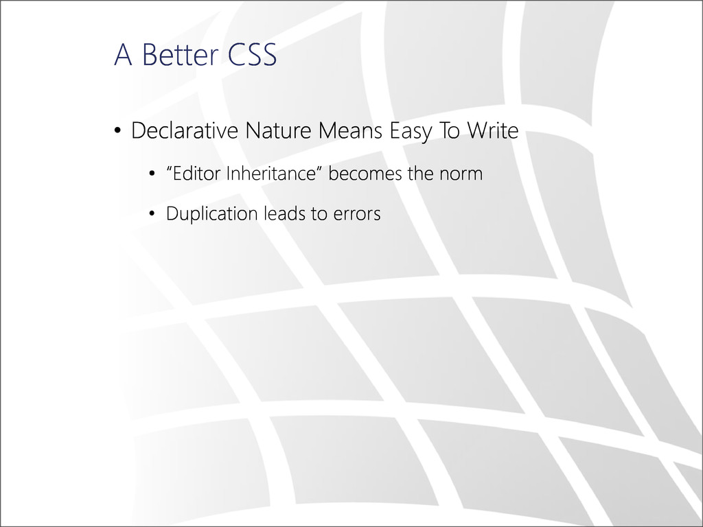 A Better CSS • Declarative Nature Means Easy To...