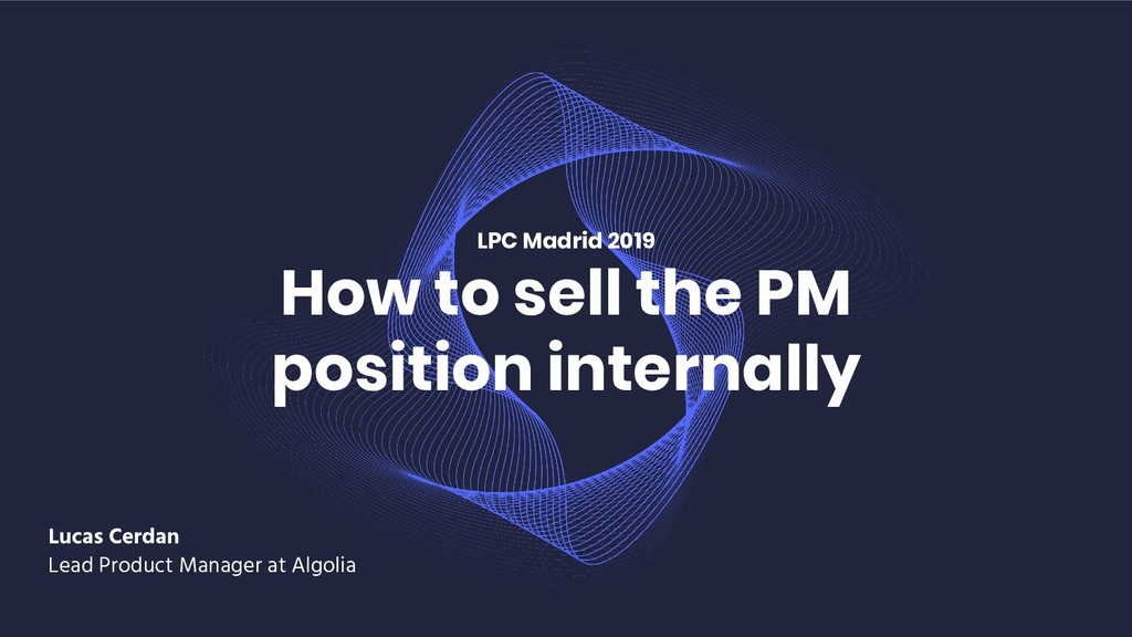 How to sell the PM position internally LPC Madr...