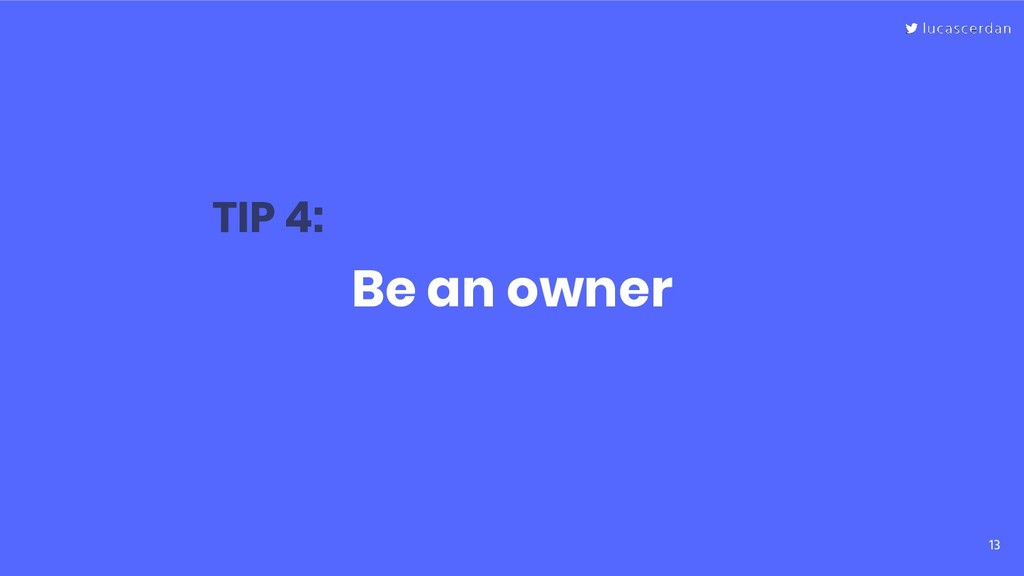 13 Be an owner TIP 4: