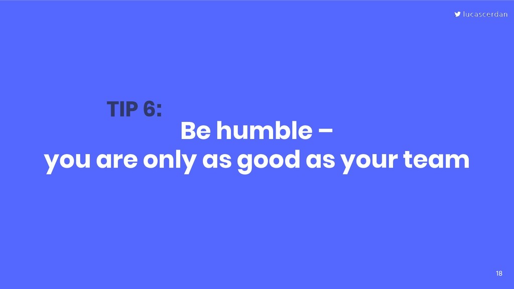 18 Be humble – you are only as good as your tea...
