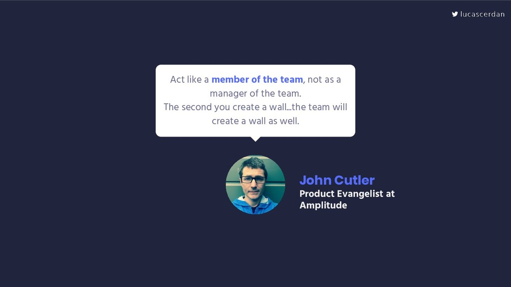Act like a member of the team, not as a manager...