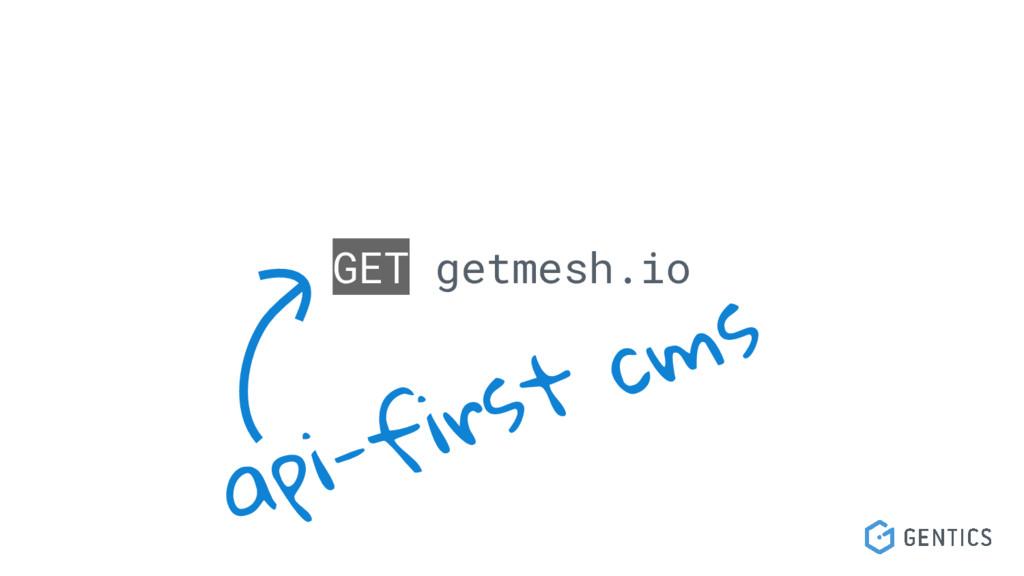 GET getmesh.io api-first cms