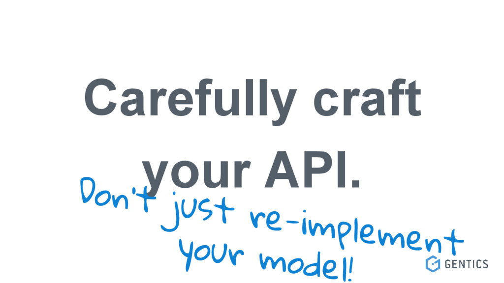 Carefully craft your API. Don't just re-impleme...