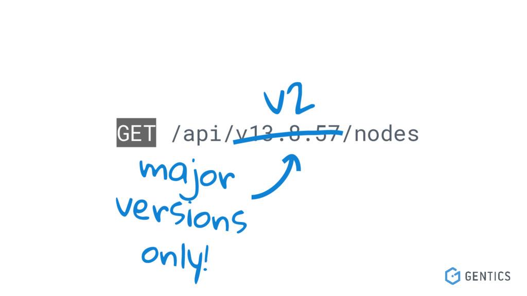 GET /api/v13.8.57/nodes v2 major versions only!