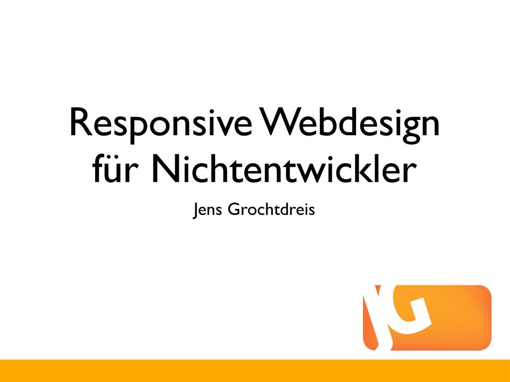 Responsive Webdesign für Nichtentwickler Jens G...