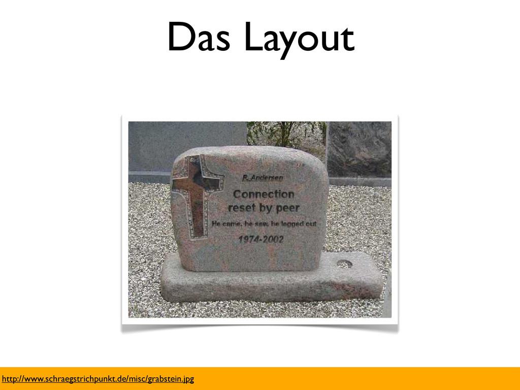 Das Layout http://www.schraegstrichpunkt.de/mis...