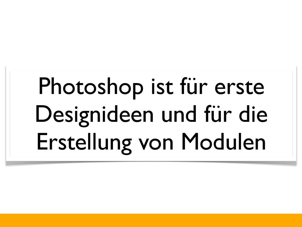 Photoshop ist für erste Designideen und für die...