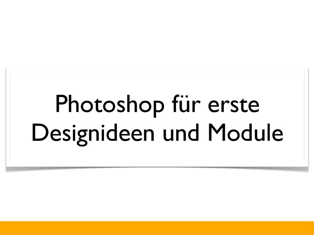 Photoshop für erste Designideen und Module