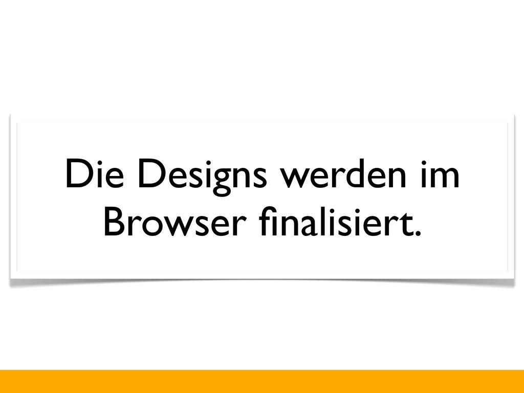 Die Designs werden im Browser finalisiert.