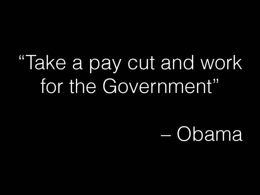 """""""Take a pay cut and work for the Government"""" – ..."""