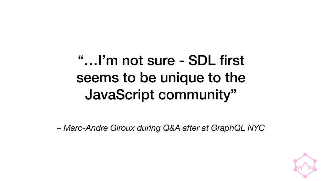 – Marc-Andre Giroux during Q&A after at GraphQL...