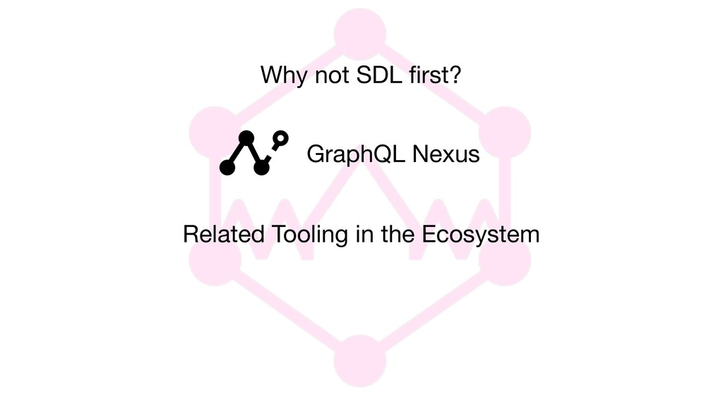 Related Tooling in the Ecosystem GraphQL Nexus ...