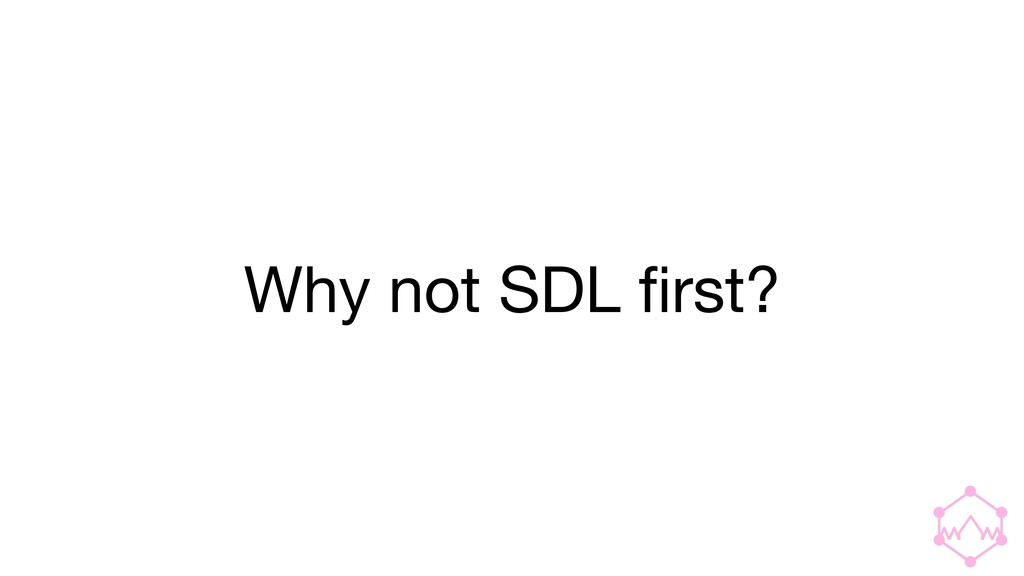 Why not SDL first?
