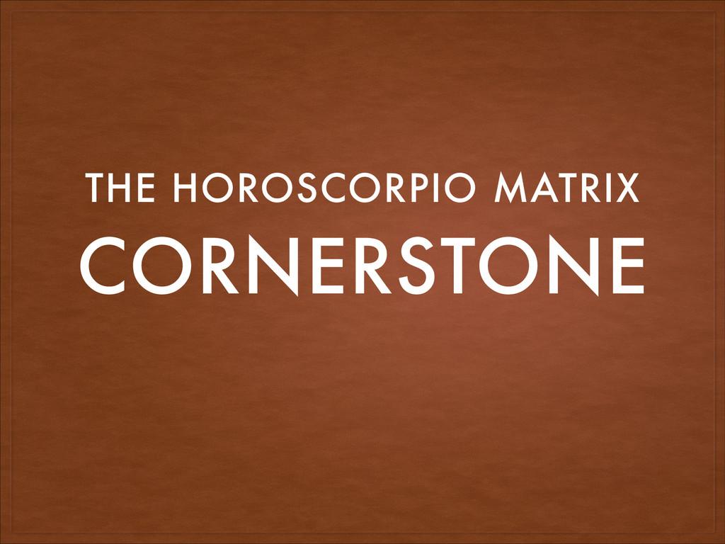 CORNERSTONE THE HOROSCORPIO MATRIX