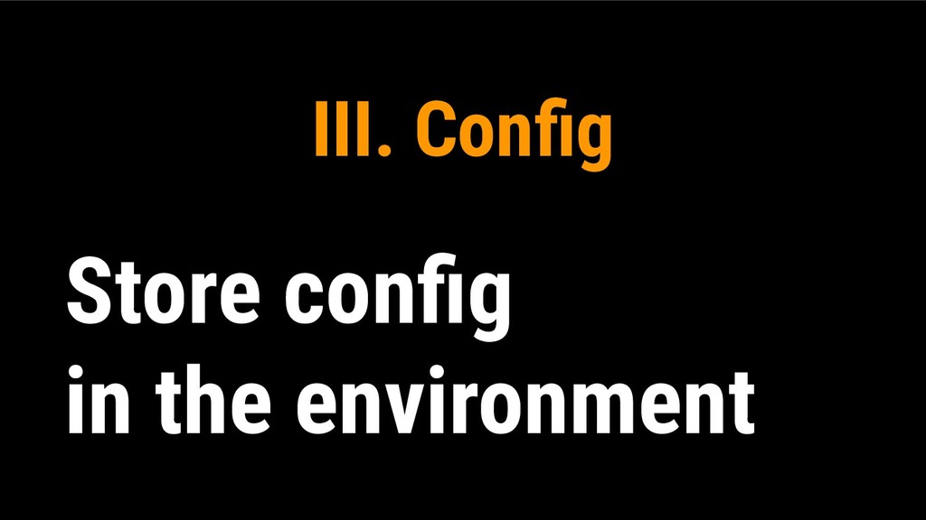 III. Config Store config in the environment