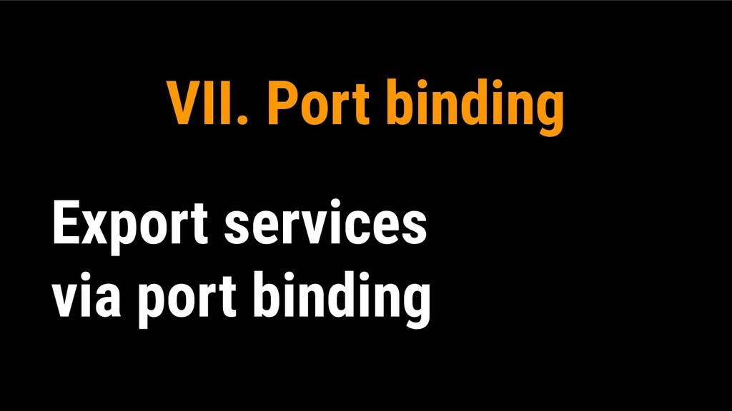 VII. Port binding Export services via port bind...