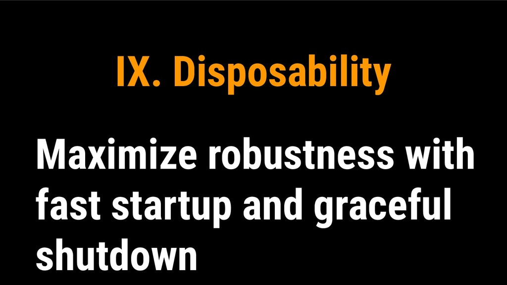 IX. Disposability Maximize robustness with fast...