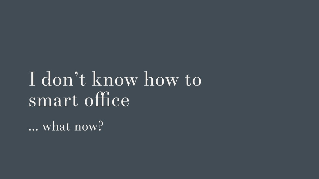 I don't know how to smart office … what now?