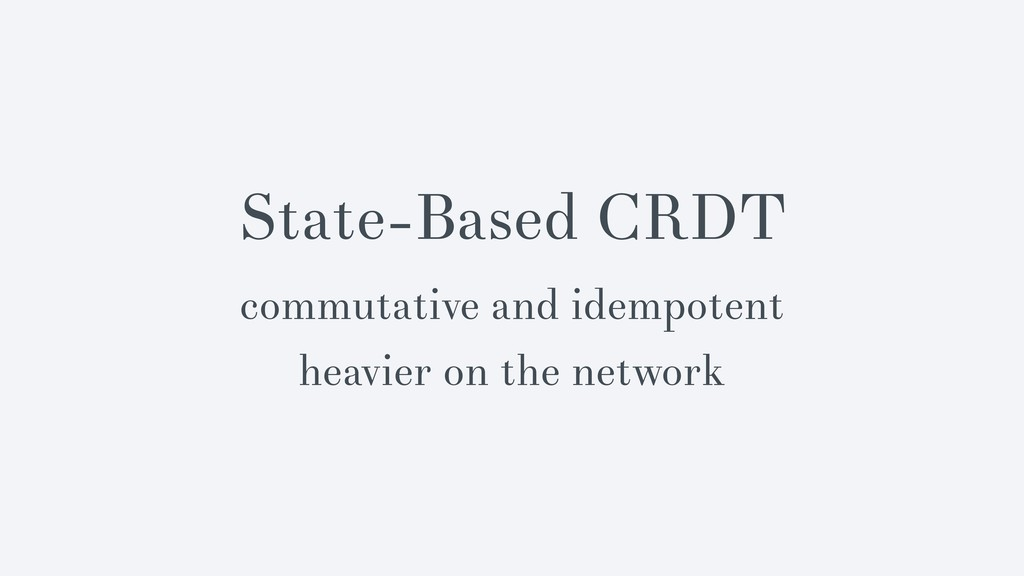 State-Based CRDT commutative and idempotent hea...
