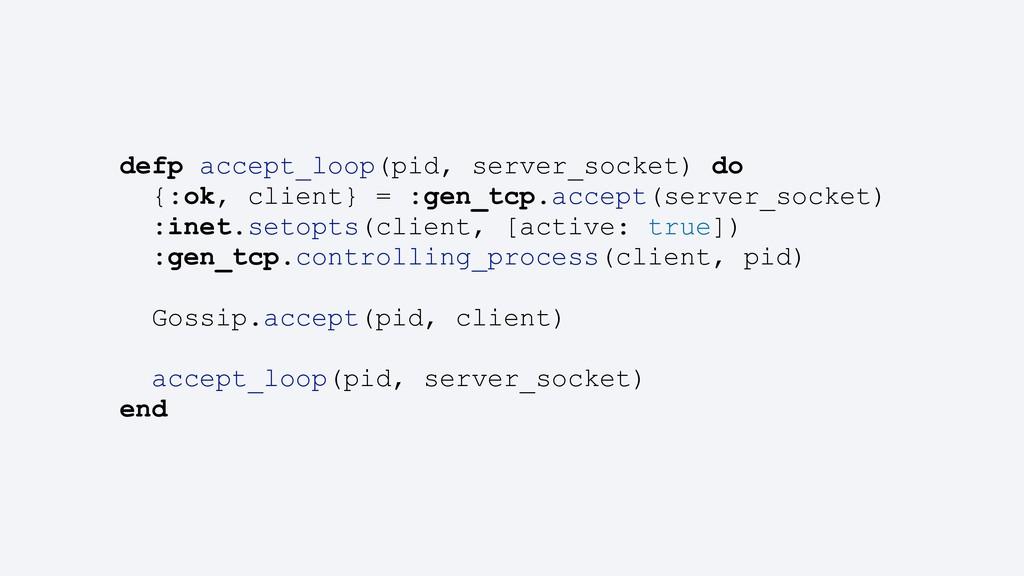 defp accept_loop(pid, server_socket) do {:ok, c...