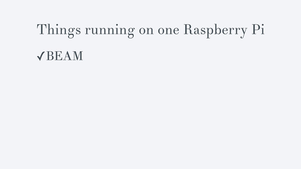 Things running on one Raspberry Pi ✓BEAM