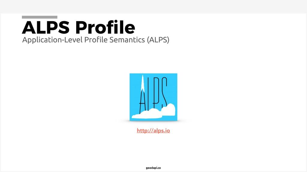 goodapi.co ALPS Profile Application-Level Profile...