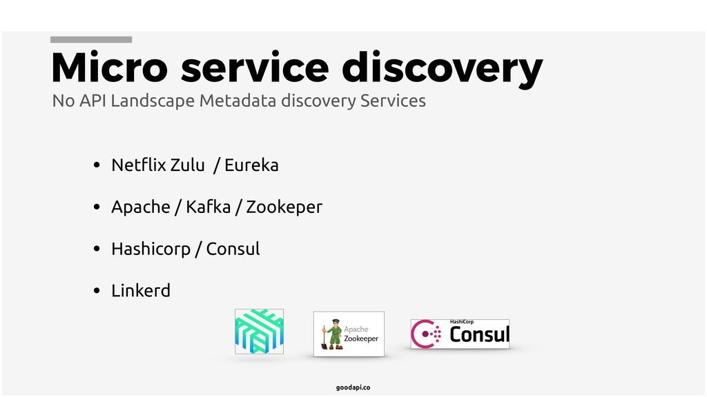 goodapi.co Micro service discovery • Netflix Zul...