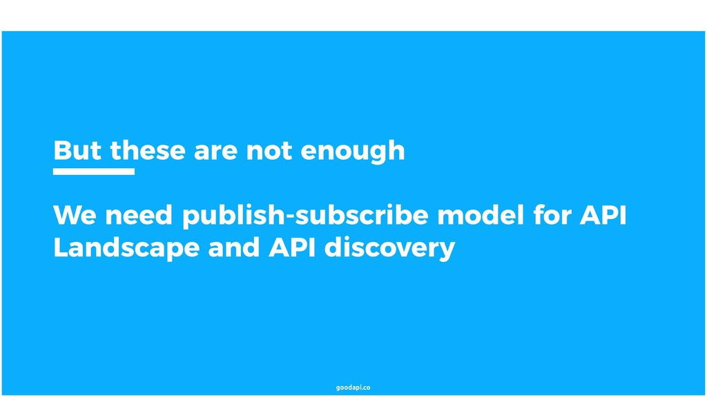 goodapi.co But these are not enough We need pub...