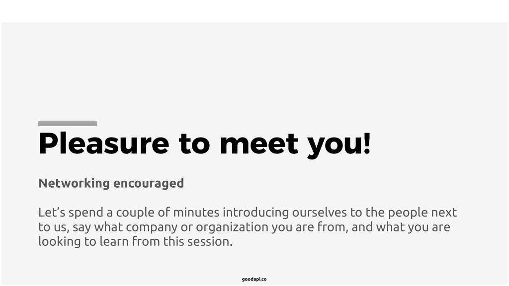 goodapi.co Pleasure to meet you! Networking enc...