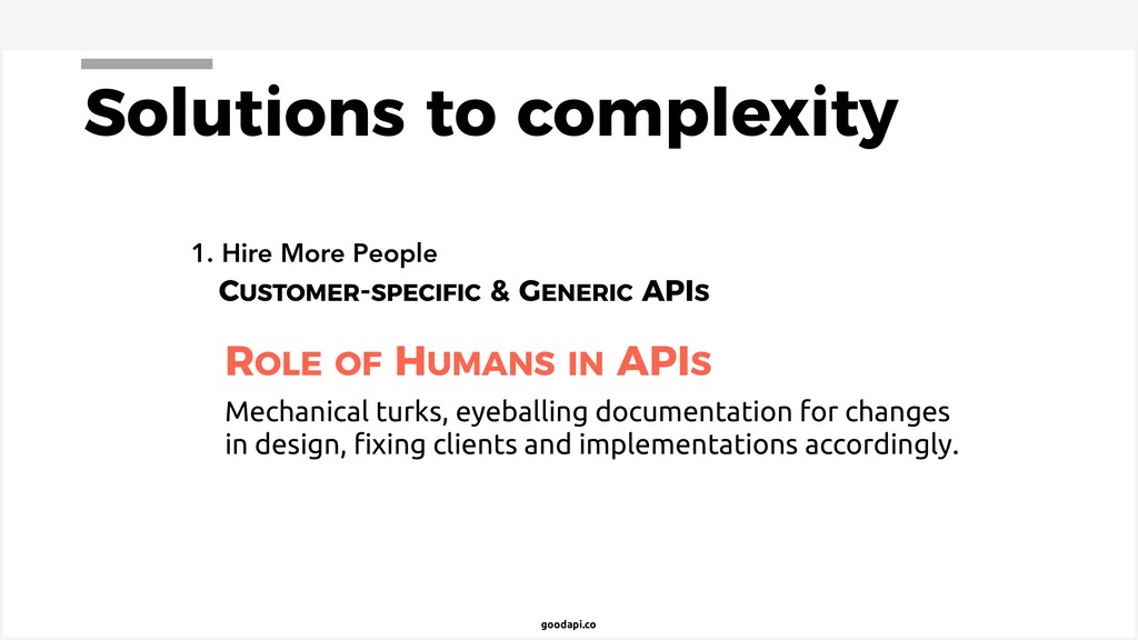 goodapi.co Solutions to complexity 1. Hire More...