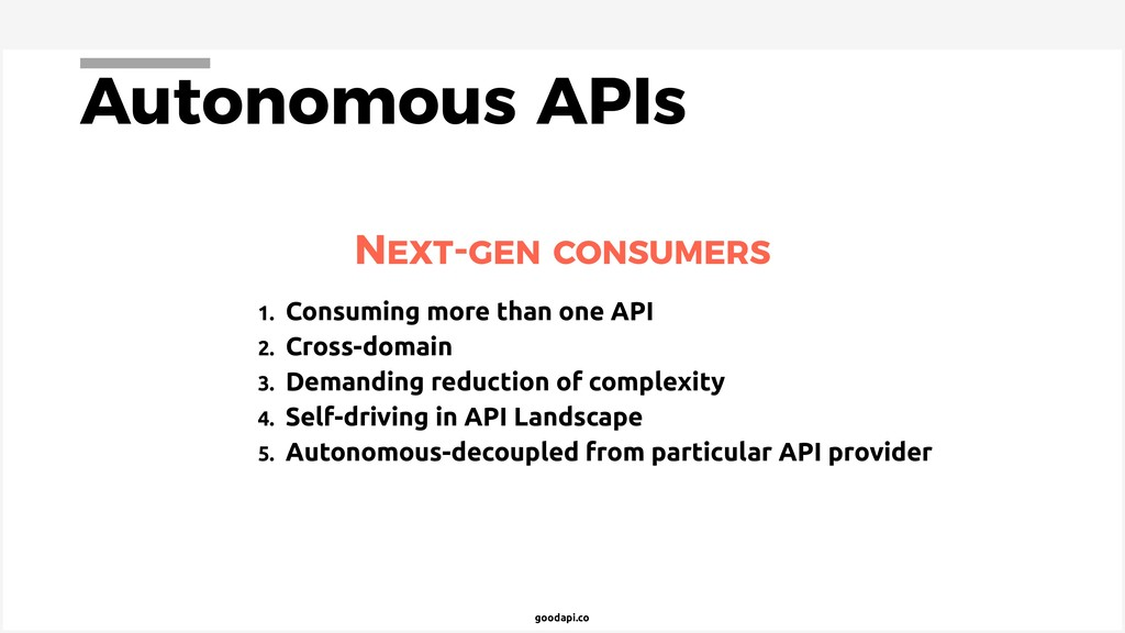 goodapi.co Autonomous APIs 1. Consuming more th...