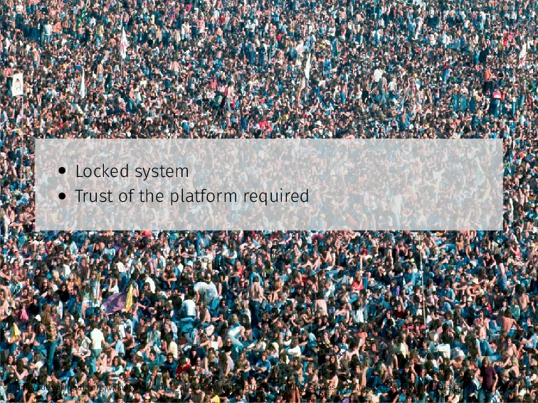 • Locked system • Trust of the platform require...