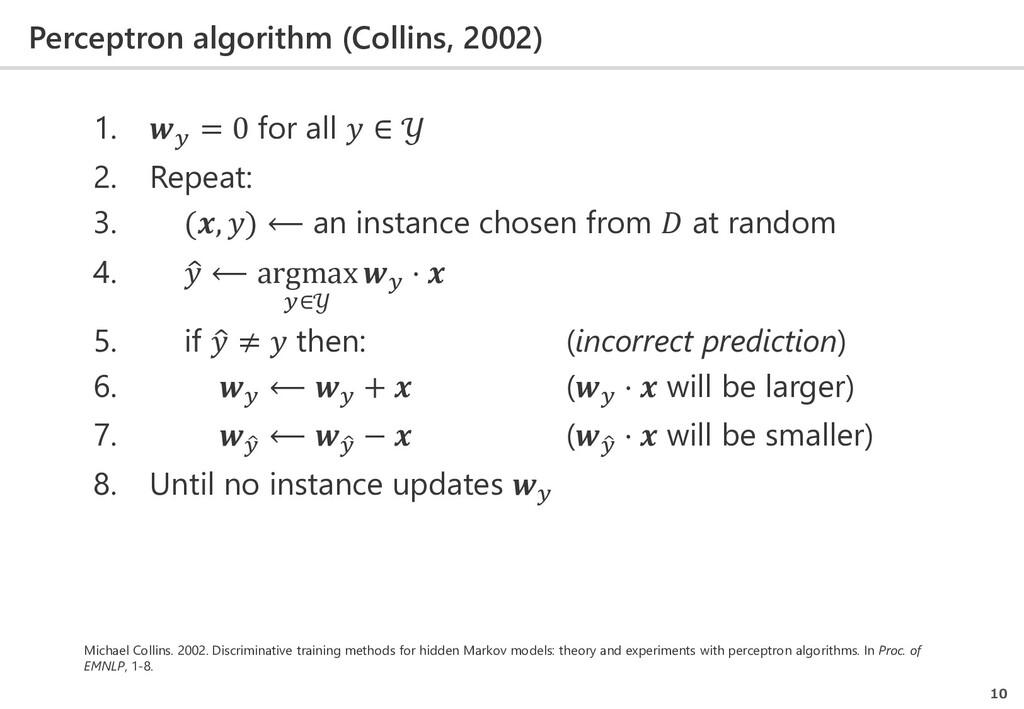 Perceptron algorithm (Collins, 2002) 10 1.  = 0...